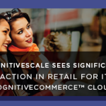 CognitiveScale sees significant traction in Retail for its CognitiveCommerce™ cloud