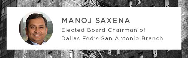 Manoj Saxena Elected Board Chairman of Dallas Fed's San Antonio Branch