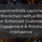 CognitiveScale launches AI Blockchain-with-a-Brain for enhanced customer engagement and process intelligence